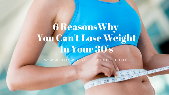 6 Reasons Why You Can't Lose Weight In Your 30's