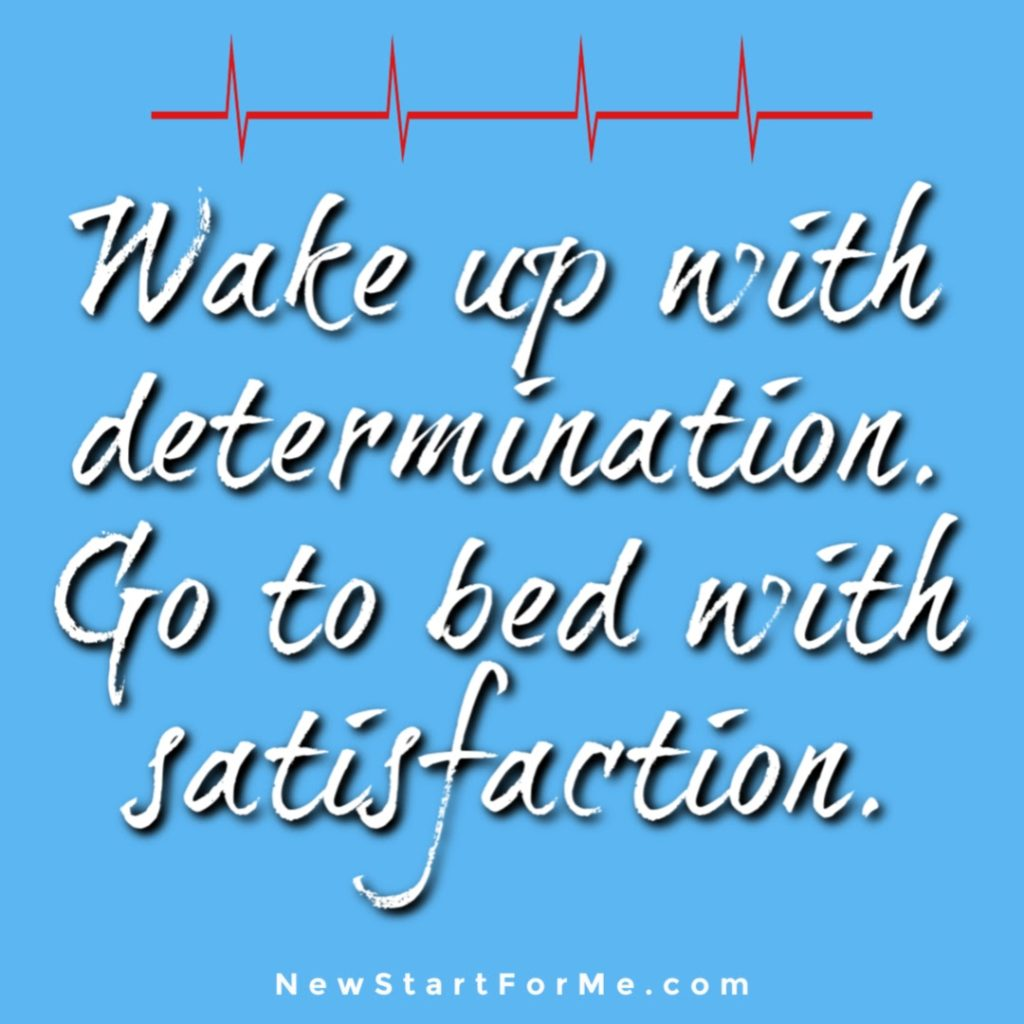 Motivational Quotes for Healthy Living Wake up with determination. Go to bed with satisfaction