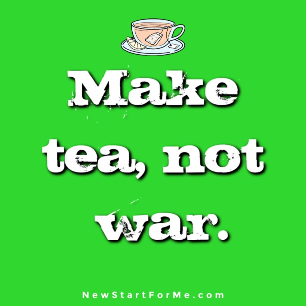 Witty Tea Quotes You Will Love Make tea, not war.