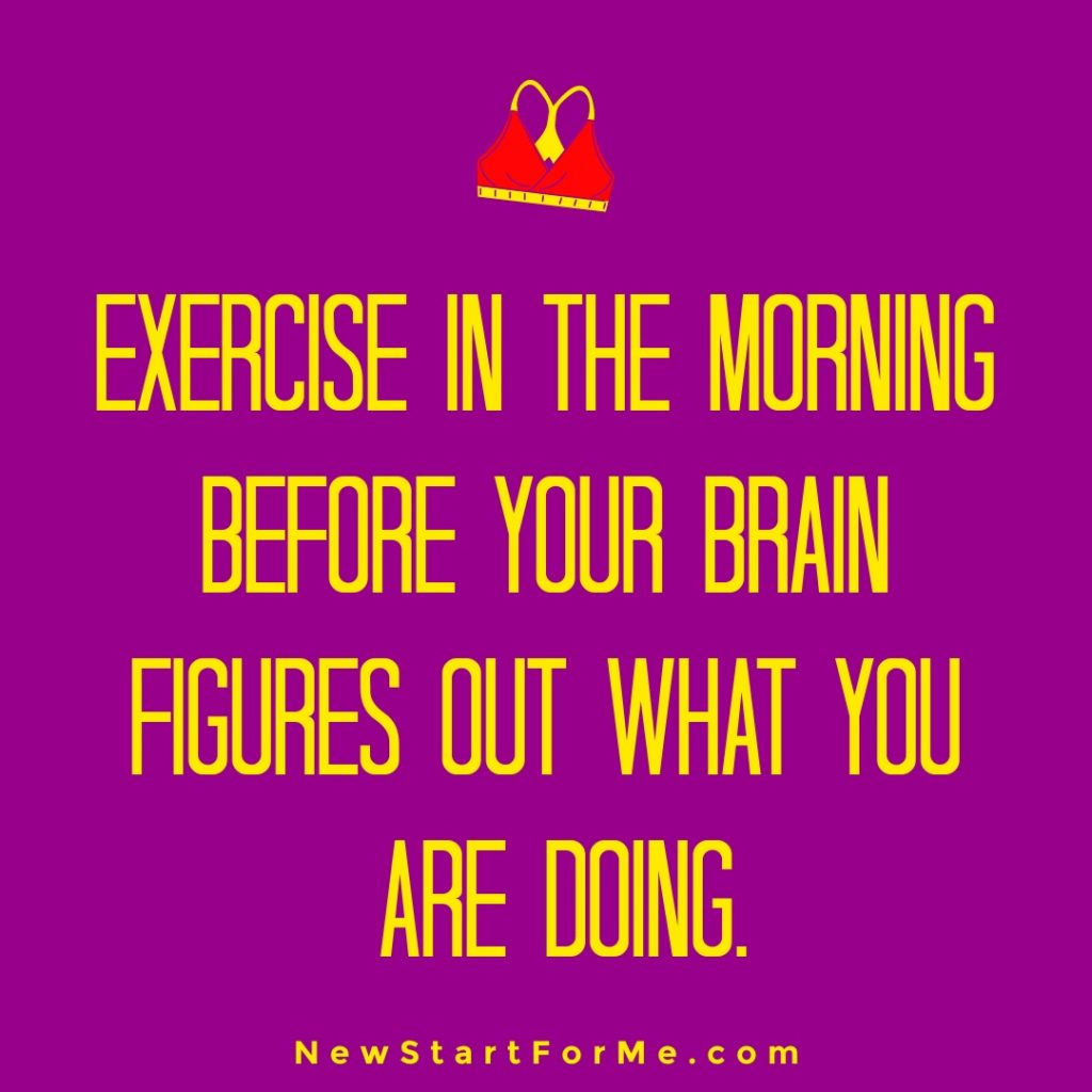 Funny Workout Quotes for Women Exercise in the morning before your brain figures out what you are doing.