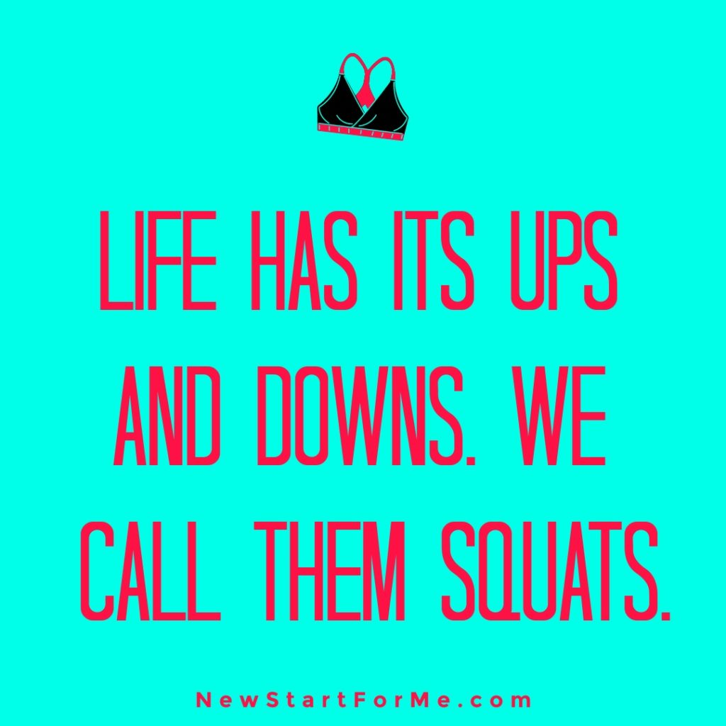 Funny Workout Quotes for Women Life has its ups and downs. We call them squats.