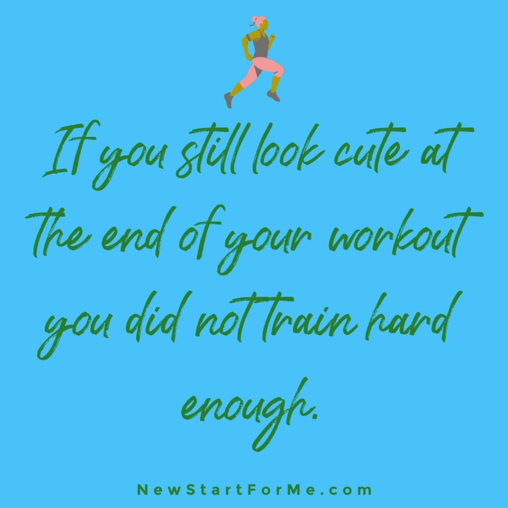 """Funny Workout Quotes for Women """"If you still look cute at the end of your workout you did not train hard enough"""""""